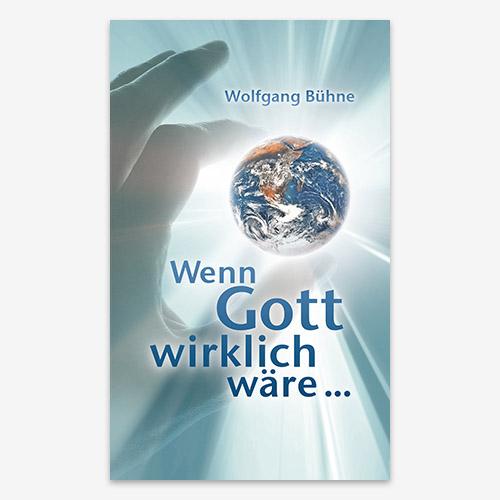 Wenn Gott wirklich wäre…; Wolfgang Bühne; 9783893977550